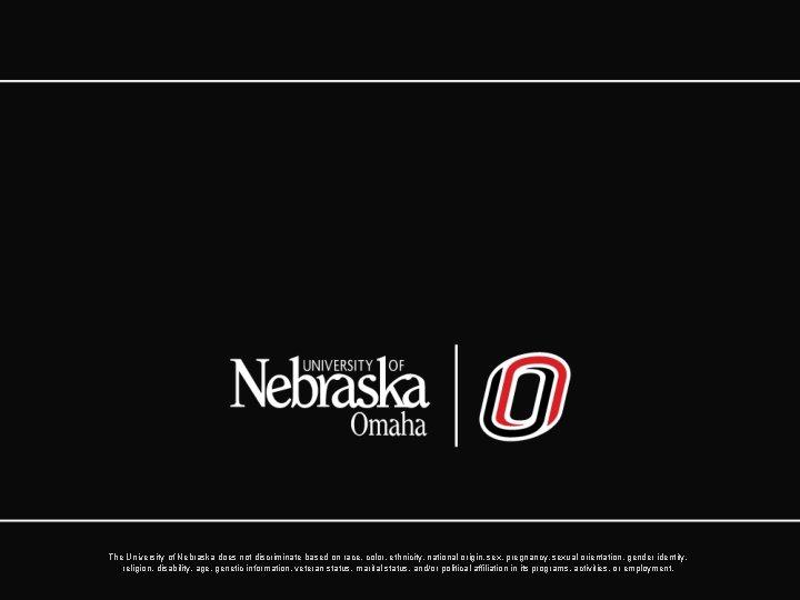 The University of Nebraska does not discriminate based on race, color, ethnicity, national origin,