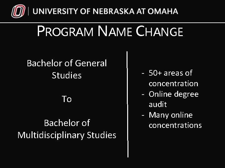 PROGRAM NAME CHANGE Bachelor of General Studies To Bachelor of Multidisciplinary Studies - 50+