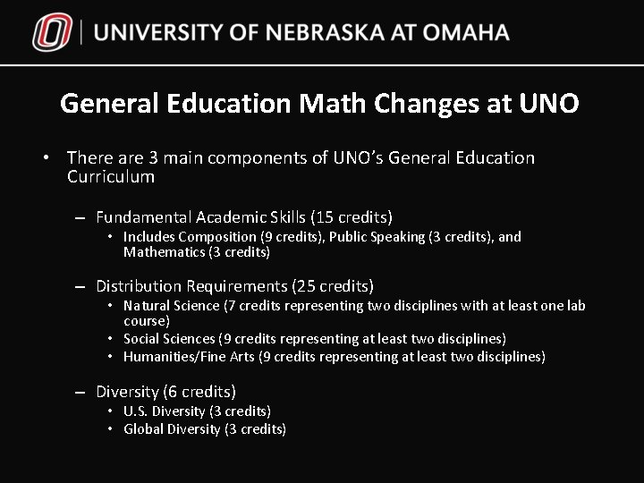 General Education Math Changes at UNO • There are 3 main components of UNO's
