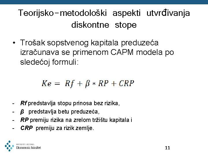Teorijsko-metodološki aspekti utvrđivanja diskontne stope • Trošak sopstvenog kapitala preduzeća izračunava se primenom CAPM