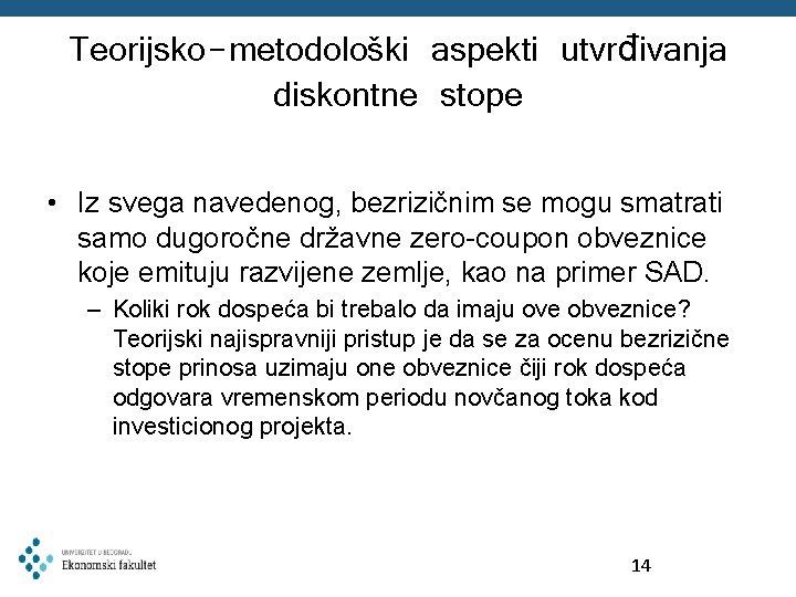 Teorijsko-metodološki aspekti utvrđivanja diskontne stope • Iz svega navedenog, bezrizičnim se mogu smatrati samo