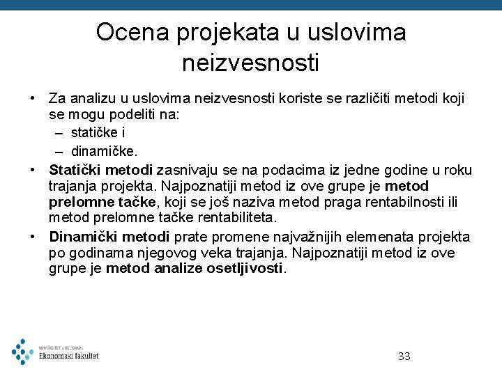 Ocena projekata u uslovima neizvesnosti • Za analizu u uslovima neizvesnosti koriste se različiti