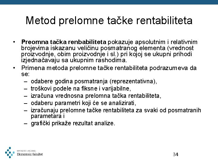 Metod prelomne tačke rentabiliteta • Preomna tačka renbabiliteta pokazuje apsolutnim i relativnim brojevima iskazanu