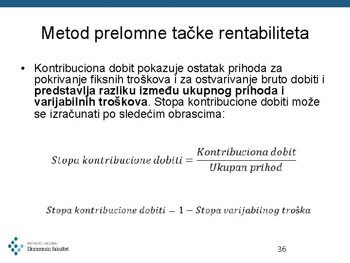 Metod prelomne tačke rentabiliteta • Kontribuciona dobit pokazuje ostatak prihoda za pokrivanje fiksnih troškova