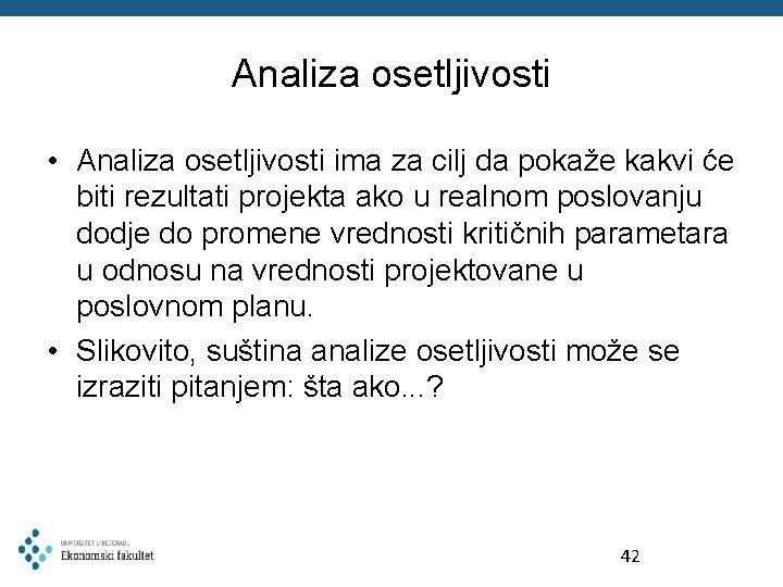 Analiza osetljivosti • Analiza osetljivosti ima za cilj da pokaže kakvi će biti rezultati