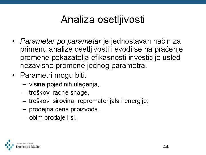 Analiza osetljivosti • Parametar po parametar je jednostavan način za primenu analize osetljivosti i