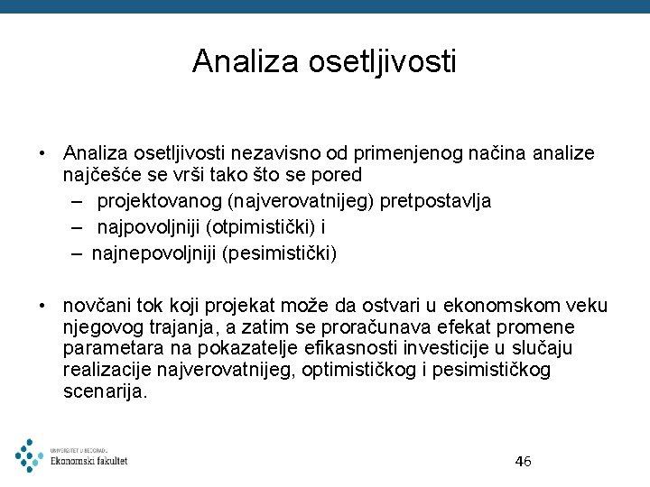 Analiza osetljivosti • Analiza osetljivosti nezavisno od primenjenog načina analize najčešće se vrši tako