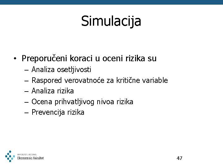 Simulacija • Preporučeni koraci u oceni rizika su – – – Analiza osetljivosti Raspored