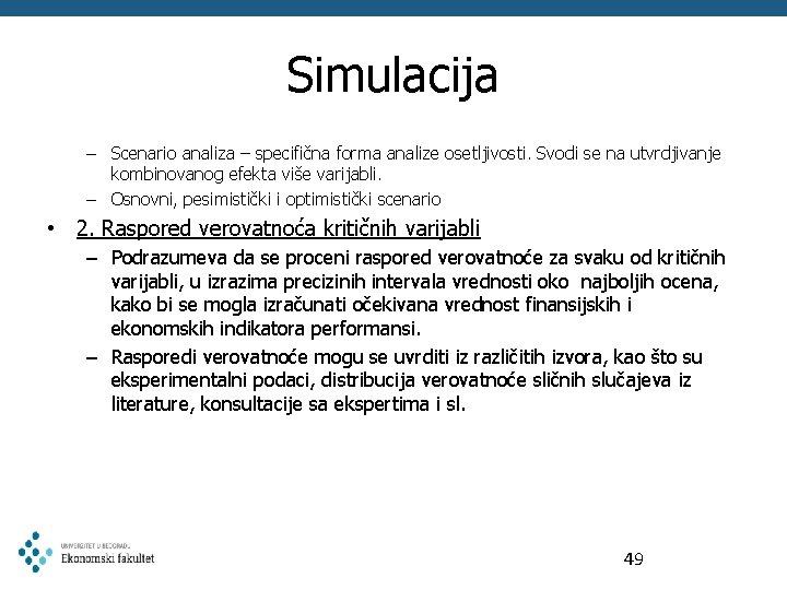 Simulacija – Scenario analiza – specifična forma analize osetljivosti. Svodi se na utvrdjivanje kombinovanog
