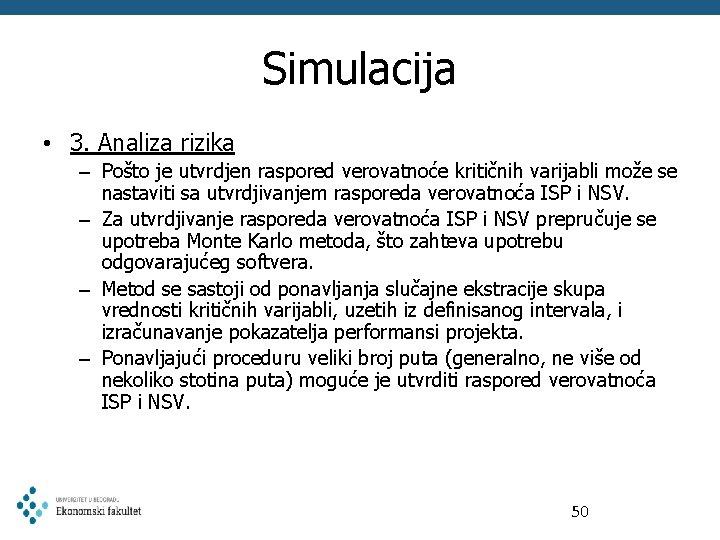 Simulacija • 3. Analiza rizika – Pošto je utvrdjen raspored verovatnoće kritičnih varijabli može