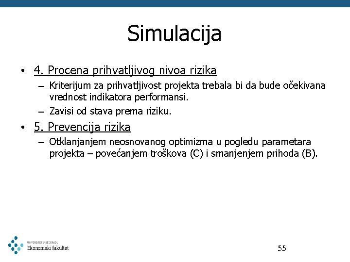 Simulacija • 4. Procena prihvatljivog nivoa rizika – Kriterijum za prihvatljivost projekta trebala bi