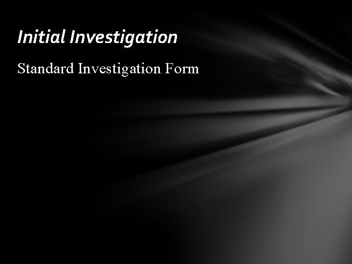 Initial Investigation Standard Investigation Form