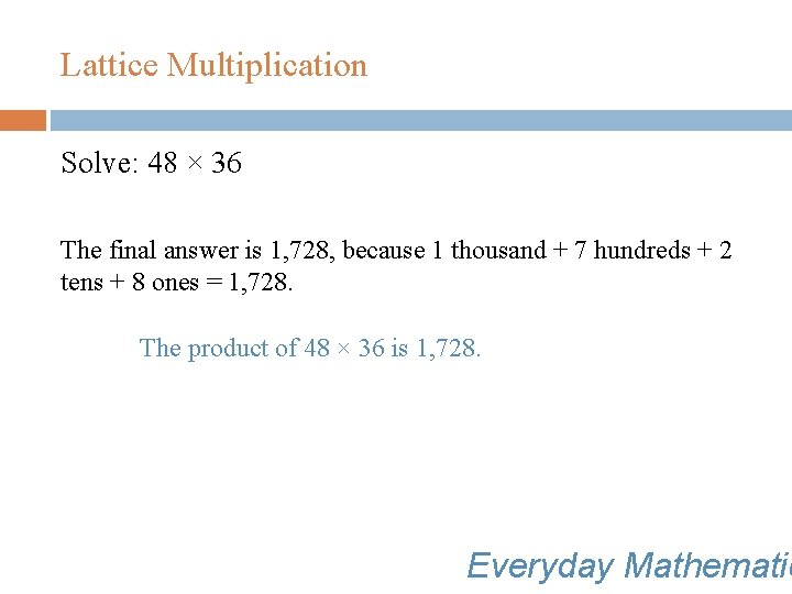 Lattice Multiplication Solve: 48 × 36 The final answer is 1, 728, because 1