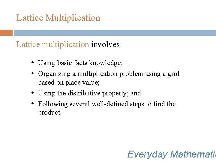 Lattice Multiplication Lattice multiplication involves: • Using basic facts knowledge; • Organizing a multiplication