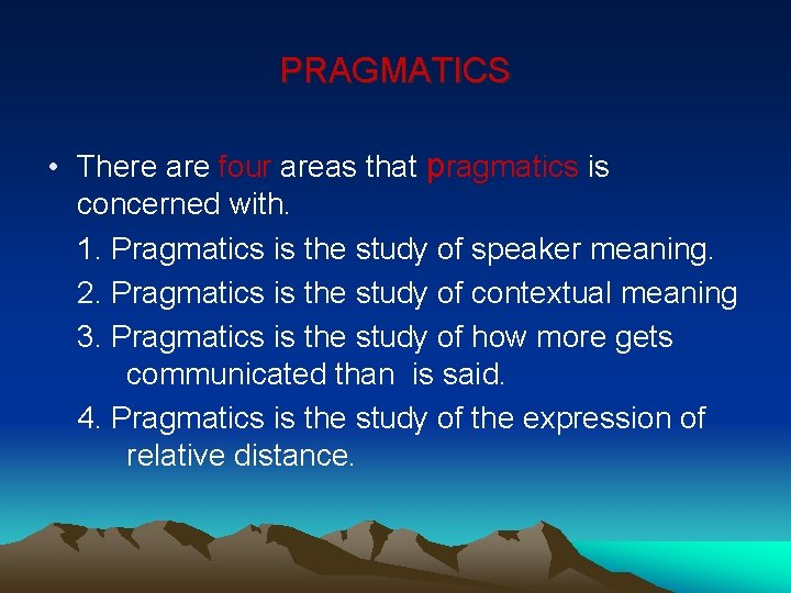 PRAGMATICS • There are four areas that pragmatics is concerned with. 1. Pragmatics is