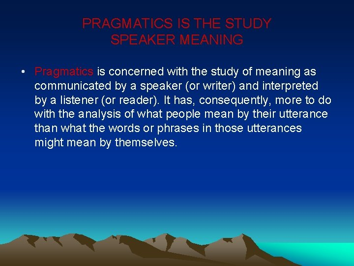 PRAGMATICS IS THE STUDY SPEAKER MEANING • Pragmatics is concerned with the study of