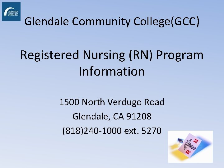 Glendale Community College(GCC) Registered Nursing (RN) Program Information 1500 North Verdugo Road Glendale, CA