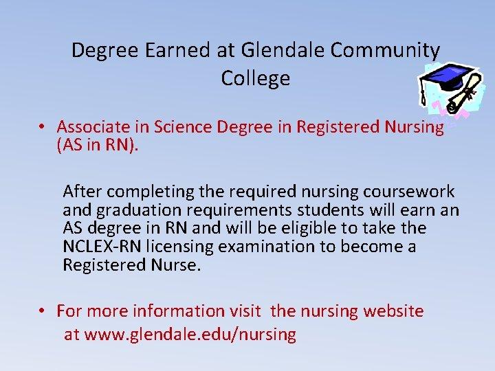 Degree Earned at Glendale Community College • Associate in Science Degree in Registered Nursing
