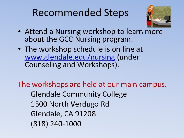 Recommended Steps • Attend a Nursing workshop to learn more about the GCC Nursing
