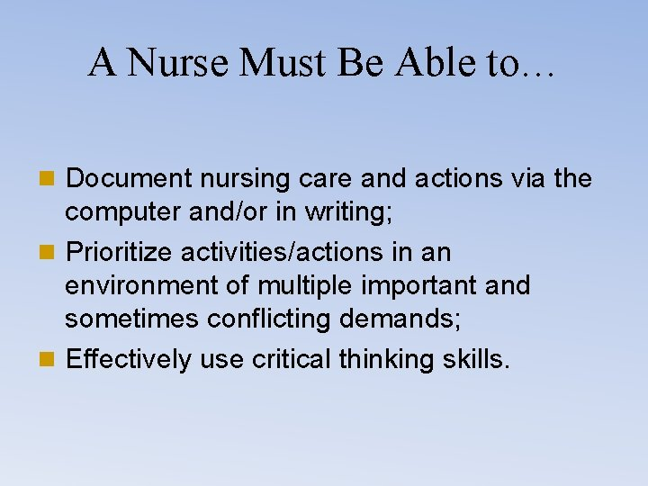 A Nurse Must Be Able to… n Document nursing care and actions via the