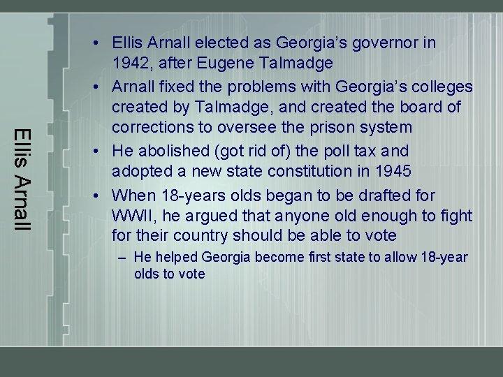Ellis Arnall • Ellis Arnall elected as Georgia's governor in 1942, after Eugene Talmadge