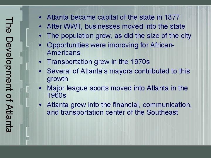 The Development of Atlanta • • Atlanta became capital of the state in 1877