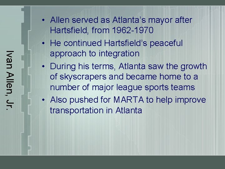 Ivan Allen, Jr. • Allen served as Atlanta's mayor after Hartsfield, from 1962 -1970