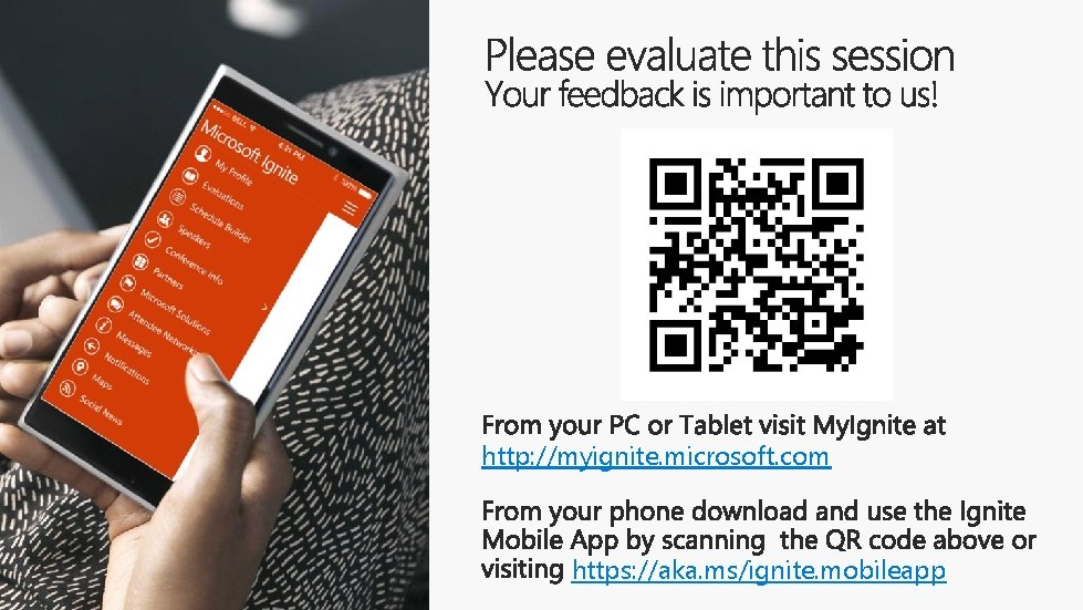http: //myignite. microsoft. com https: //aka. ms/ignite. mobileapp