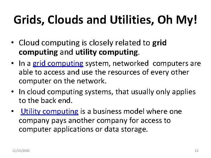 Grids, Clouds and Utilities, Oh My! • Cloud computing is closely related to grid