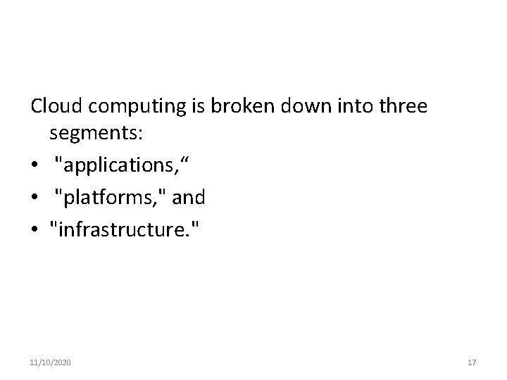 "Cloud computing is broken down into three segments: • ""applications, "" • ""platforms, """