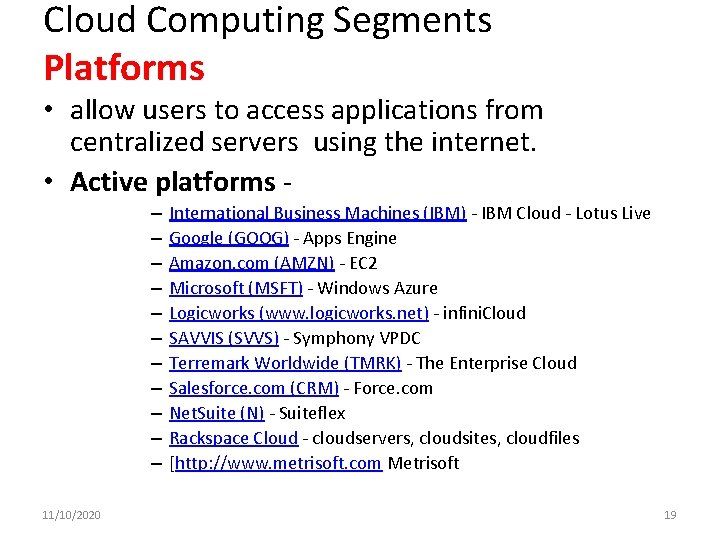Cloud Computing Segments Platforms • allow users to access applications from centralized servers using