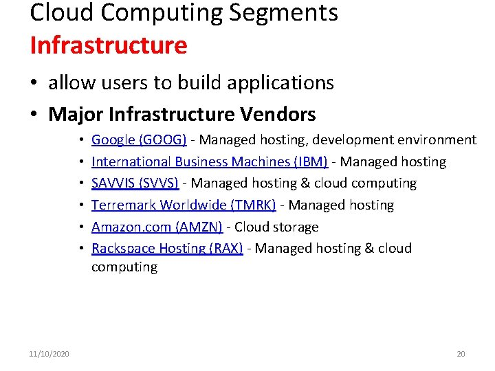 Cloud Computing Segments Infrastructure • allow users to build applications • Major Infrastructure Vendors