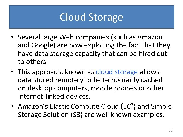 Cloud Storage • Several large Web companies (such as Amazon and Google) are now