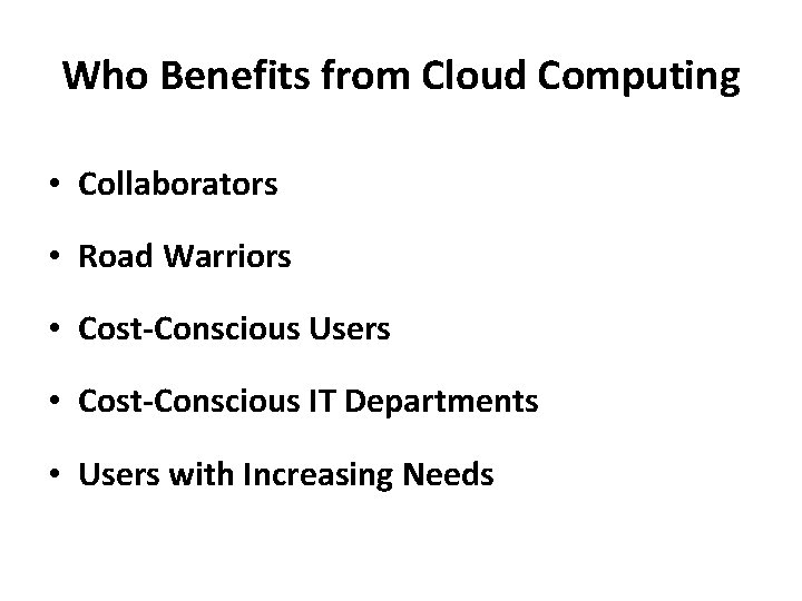 Who Benefits from Cloud Computing • Collaborators • Road Warriors • Cost-Conscious Users •