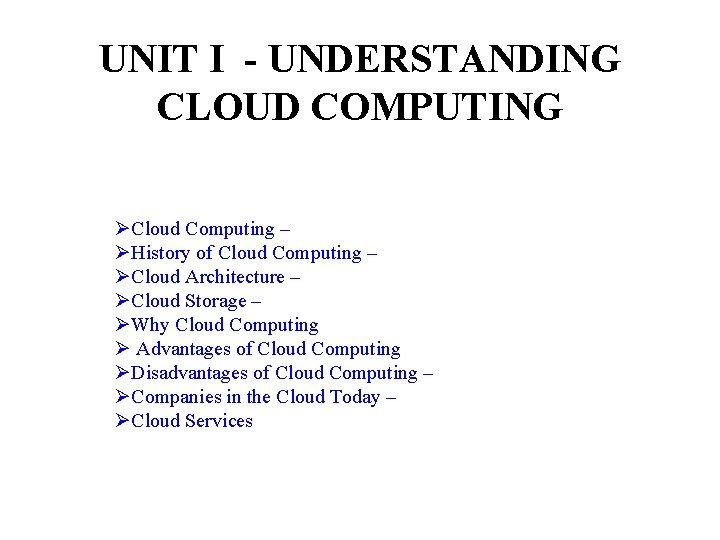 UNIT I - UNDERSTANDING CLOUD COMPUTING ØCloud Computing – ØHistory of Cloud Computing –