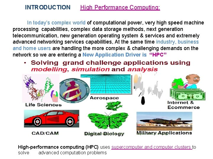 INTRODUCTION High Performance Computing: In today's complex world of computational power, very high speed