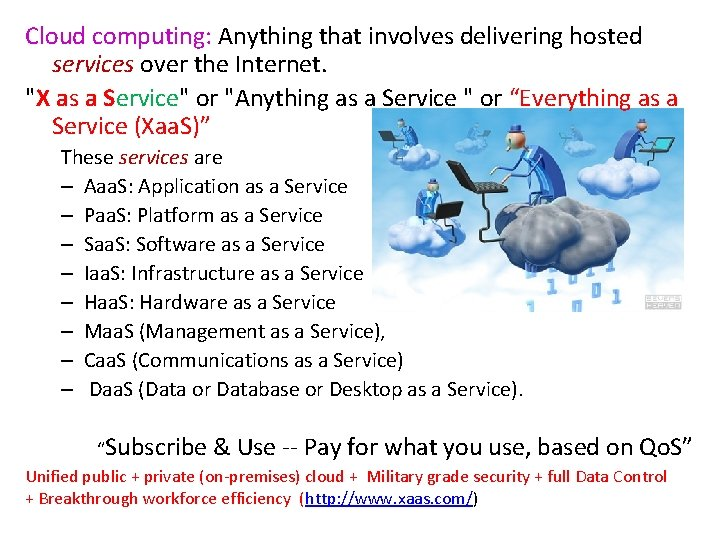 """Cloud computing: Anything that involves delivering hosted services over the Internet. """"X as a"""