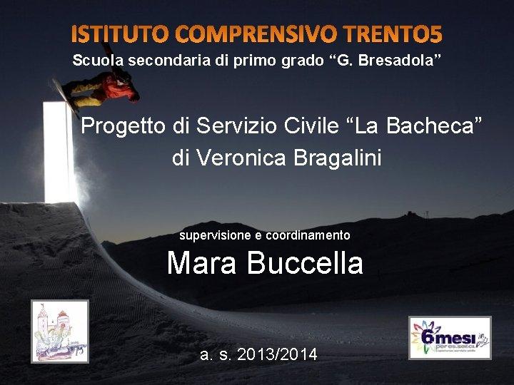 """Scuola secondaria di primo grado """"G. Bresadola"""" Progetto di Servizio Civile """"La Bacheca"""" di"""