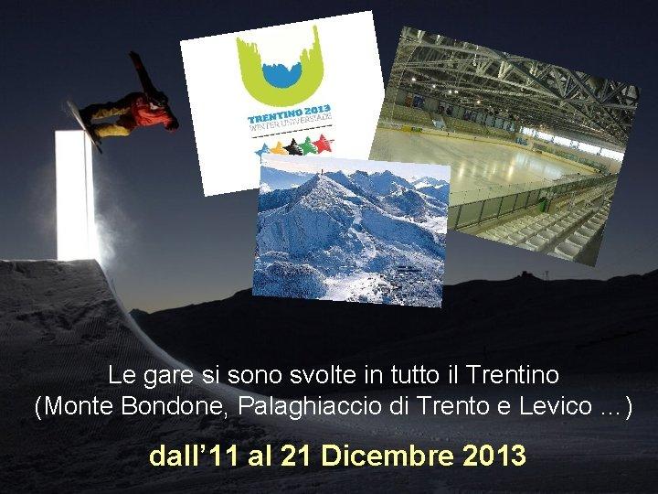 Le gare si sono svolte in tutto il Trentino (Monte Bondone, Palaghiaccio di Trento