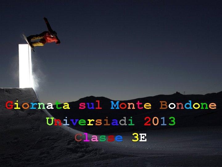 Giornata sul Monte Bondone Universiadi 2013 Classe 3 E