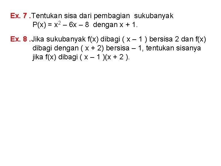 Ex. 7. Tentukan sisa dari pembagian sukubanyak P(x) = x 2 – 6 x