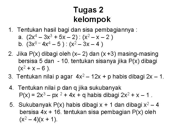 Tugas 2 kelompok 1. Tentukan hasil bagi dan sisa pembagiannya : a. (2 x