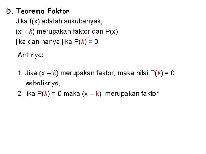 D. Teorema Faktor Jika f(x) adalah sukubanyak; (x – k) merupakan faktor dari P(x)