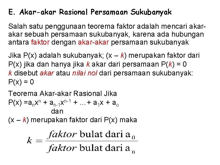 E. Akar-akar Rasional Persamaan Sukubanyak Salah satu penggunaan teorema faktor adalah mencari akar sebuah