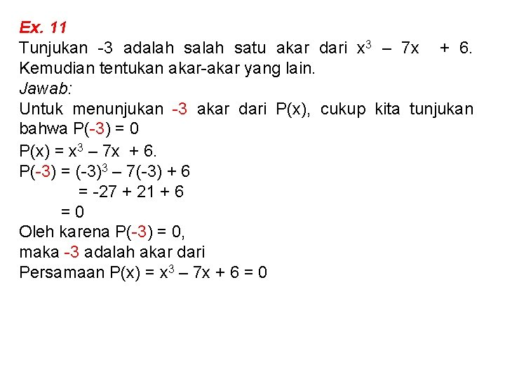 Ex. 11 Tunjukan -3 adalah satu akar dari x 3 – 7 x +