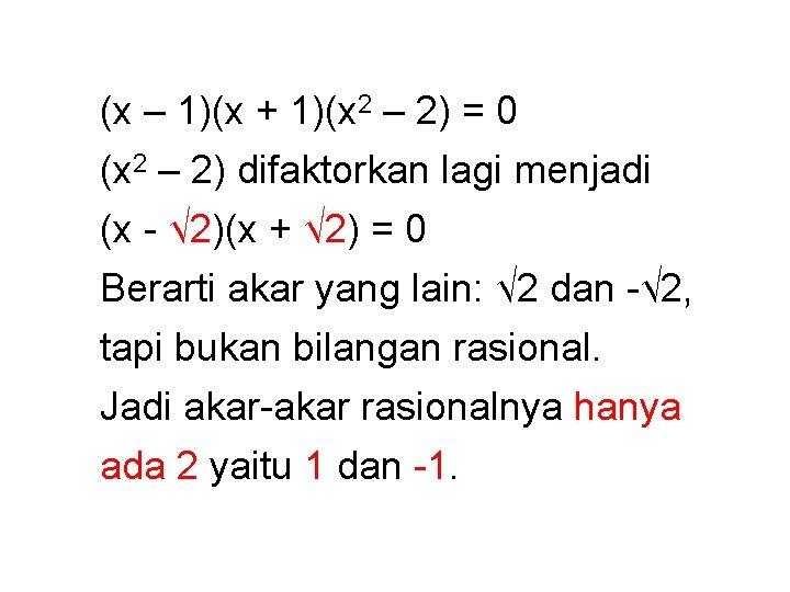 (x – 1)(x + 1)(x 2 – 2) = 0 (x 2 – 2)