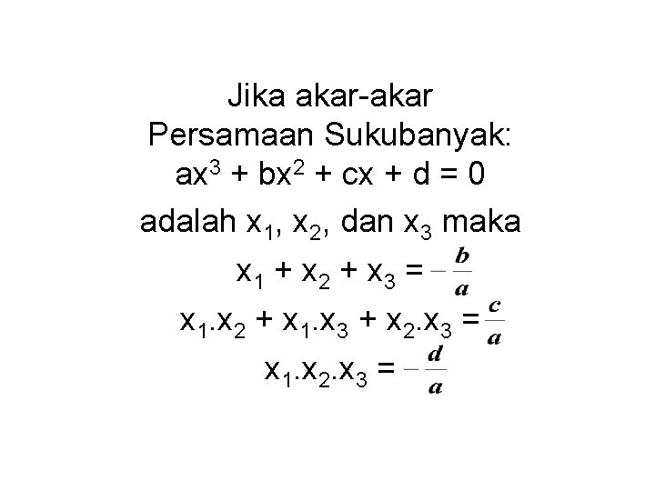 Jika akar-akar Persamaan Sukubanyak: ax 3 + bx 2 + cx + d =