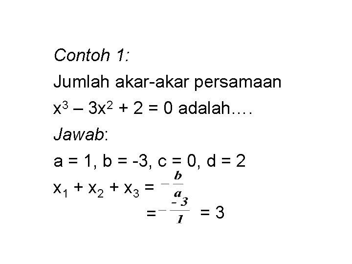 Contoh 1: Jumlah akar-akar persamaan x 3 – 3 x 2 + 2 =