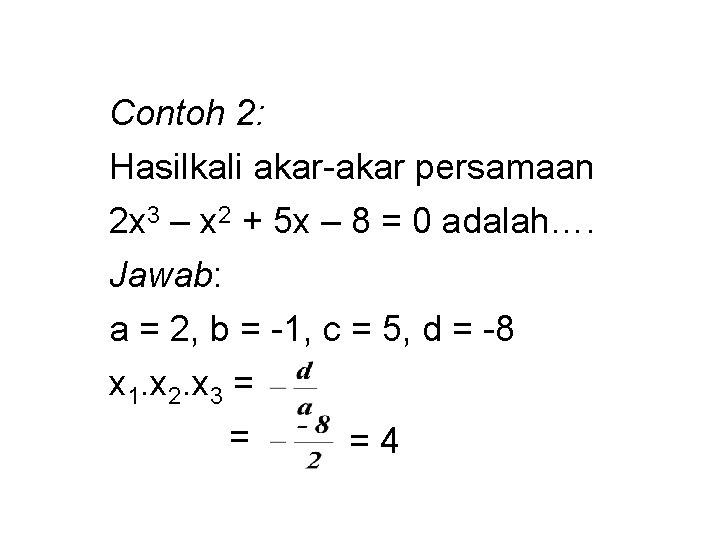 Contoh 2: Hasilkali akar-akar persamaan 2 x 3 – x 2 + 5 x