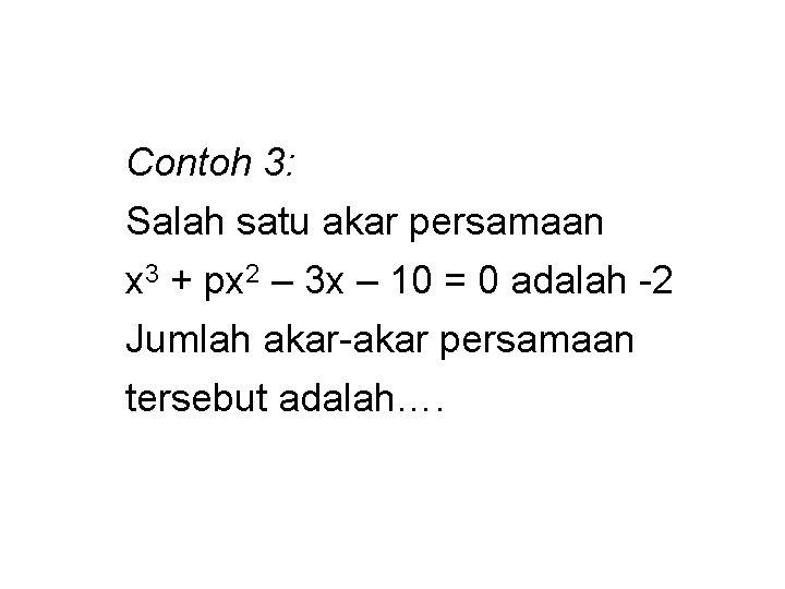 Contoh 3: Salah satu akar persamaan x 3 + px 2 – 3 x